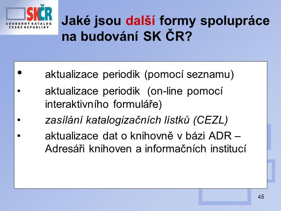 45 Jaké jsou další formy spolupráce na budování SK ČR? aktualizace periodik (pomocí seznamu) aktualizace periodik (on-line pomocí interaktivního formu