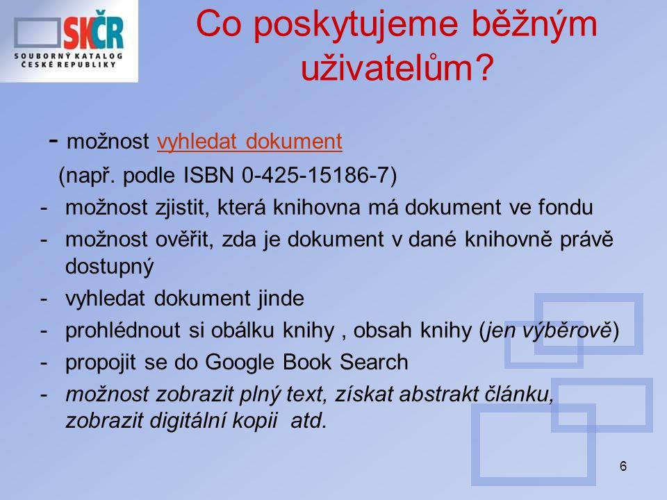 6 Co poskytujeme běžným uživatelům? - možnost vyhledat dokumentvyhledat dokument (např. podle ISBN 0-425-15186-7) -možnost zjistit, která knihovna má