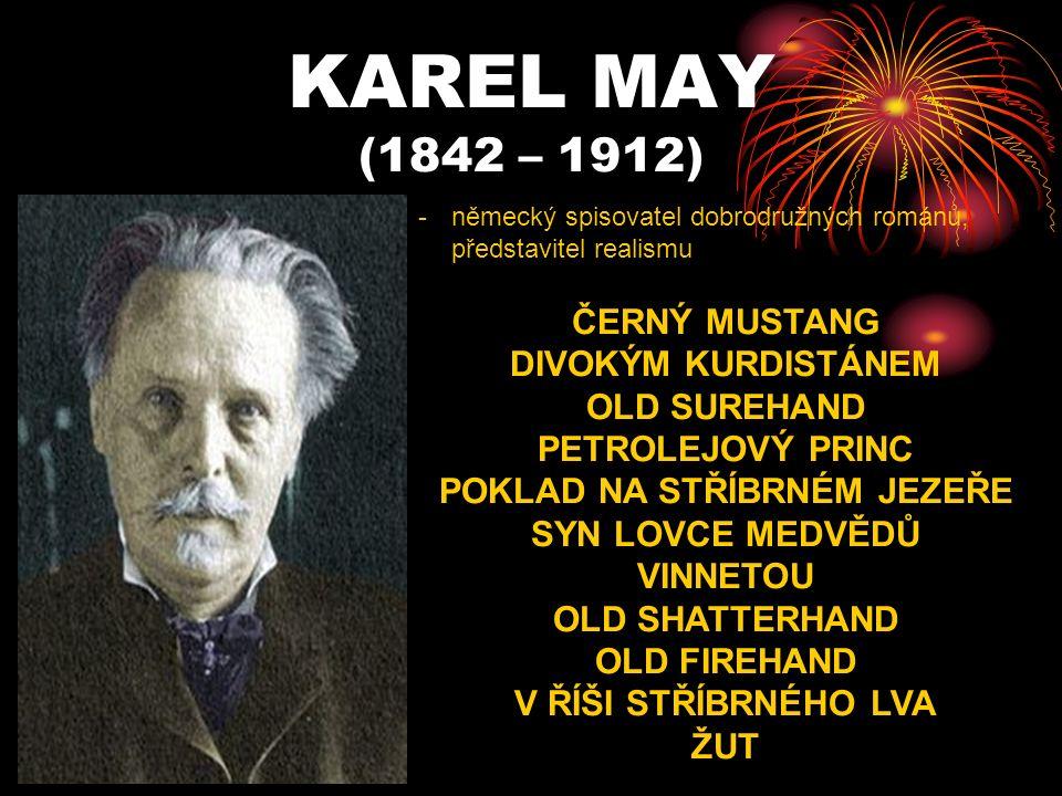 KAREL MAY (1842 – 1912) -německý spisovatel dobrodružných románů, představitel realismu ČERNÝ MUSTANG DIVOKÝM KURDISTÁNEM OLD SUREHAND PETROLEJOVÝ PRINC POKLAD NA STŘÍBRNÉM JEZEŘE SYN LOVCE MEDVĚDŮ VINNETOU OLD SHATTERHAND OLD FIREHAND V ŘÍŠI STŘÍBRNÉHO LVA ŽUT