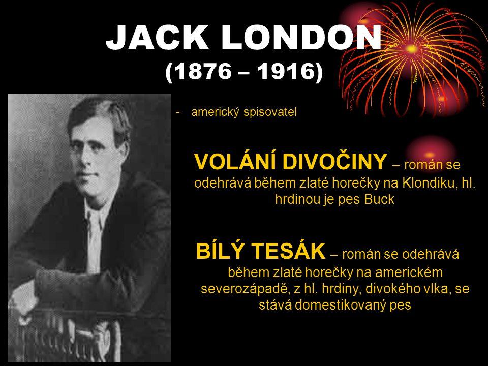 JACK LONDON (1876 – 1916) -americký spisovatel VOLÁNÍ DIVOČINY – román se odehrává během zlaté horečky na Klondiku, hl.