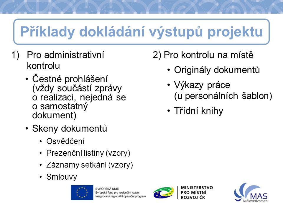 1)Pro administrativní kontrolu Čestné prohlášení (vždy součástí zprávy o realizaci, nejedná se o samostatný dokument) Skeny dokumentů Osvědčení Prezenční listiny (vzory) Záznamy setkání (vzory) Smlouvy 2) Pro kontrolu na místě Originály dokumentů Výkazy práce (u personálních šablon) Třídní knihy Příklady dokládání výstupů projektu