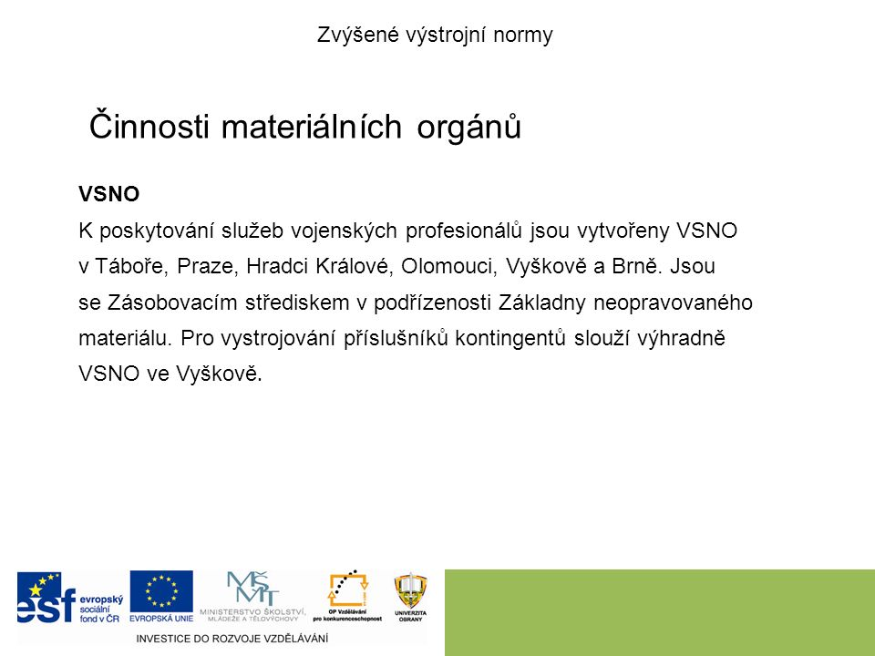 Činnosti materiálních orgánů VSNO K poskytování služeb vojenských profesionálů jsou vytvořeny VSNO v Táboře, Praze, Hradci Králové, Olomouci, Vyškově a Brně.
