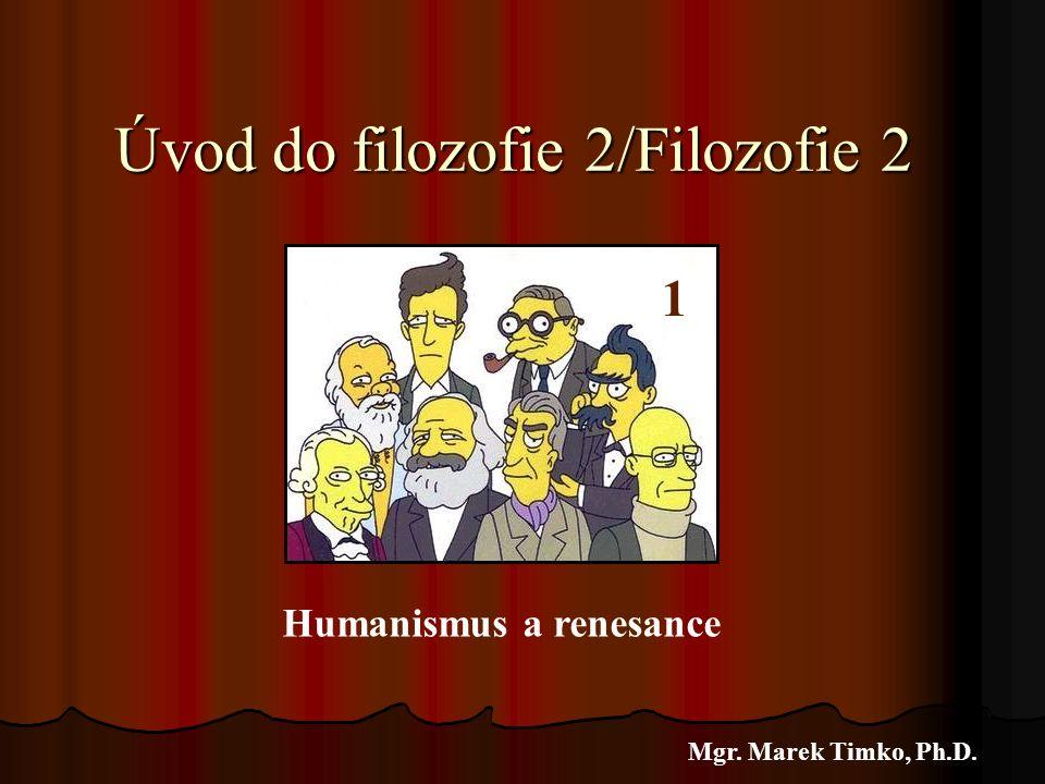 Úvod do filozofie 2/Filozofie 2 Mgr. Marek Timko, Ph.D. 1 Humanismus a renesance