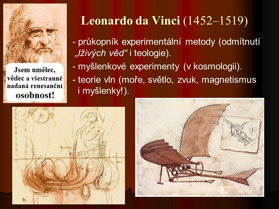 """Leonardo da Vinci (1452–1519) - průkopník experimentální metody (odmítnutí """"lživých věd i teologie)."""