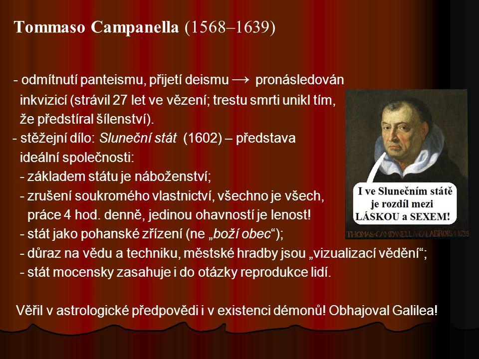 Tommaso Campanella (1568–1639) - odmítnutí panteismu, přijetí deismu → pronásledován inkvizicí (strávil 27 let ve vězení; trestu smrti unikl tím, že předstíral šílenství).
