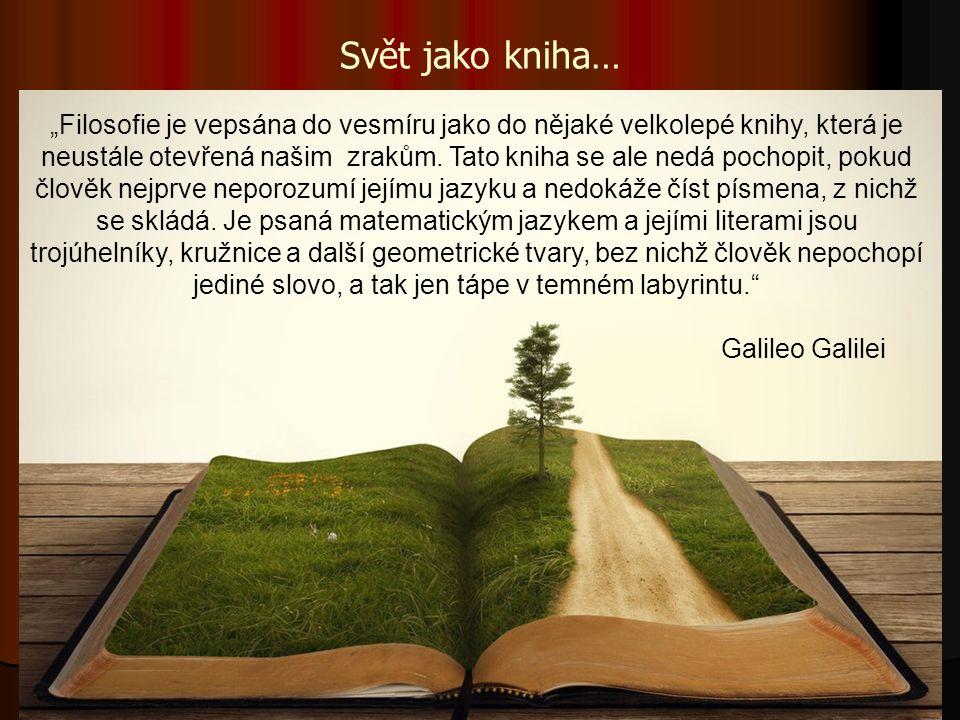 """Svět jako kniha… """"Filosofie je vepsána do vesmíru jako do nějaké velkolepé knihy, která je neustále otevřená našim zrakům."""