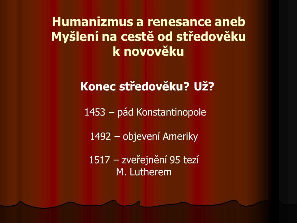 Humanizmus a renesance aneb Myšlení na cestě od středověku k novověku Konec středověku.