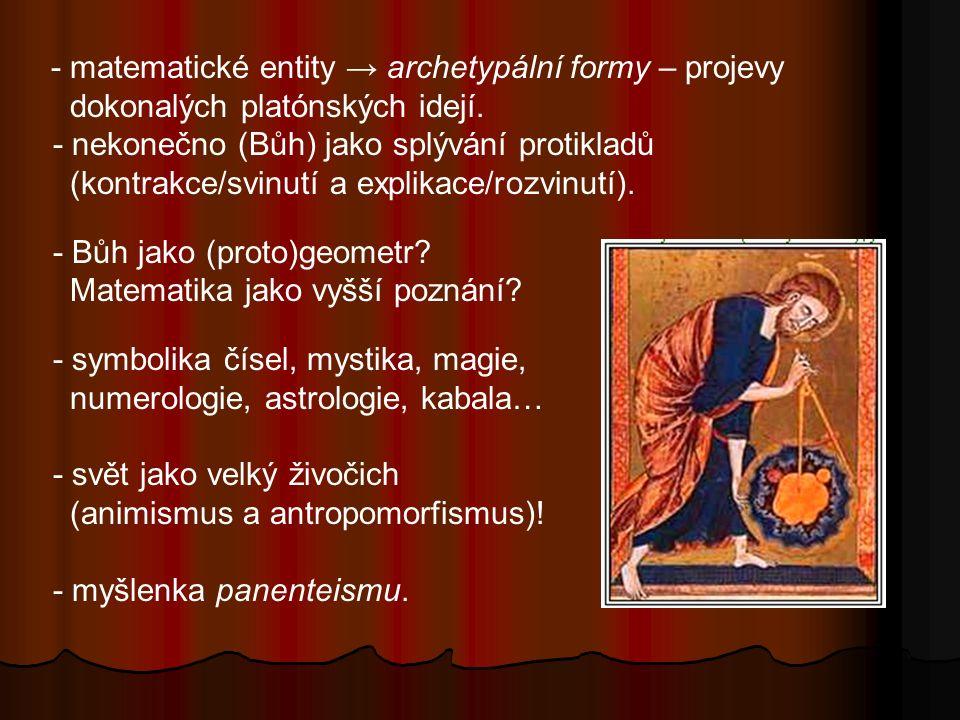 - matematické entity → archetypální formy – projevy dokonalých platónských idejí.
