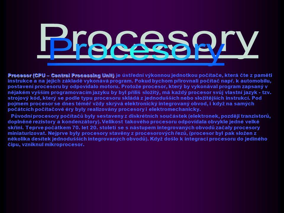 Procesor (CPU – Central Processing Unit) Procesor (CPU – Central Processing Unit) je ústřední výkonnou jednotkou počítače, která čte z paměti instrukce a na jejich základě vykonává program.