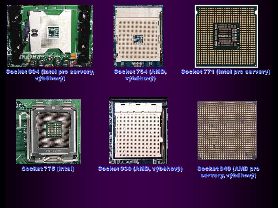 Socket 604 (Intel pro servery, výběhový) Socket 754 (AMD, výběhový) Socket 771 (Intel pro servery) Socket 775 (Intel) Socket 939 (AMD, výběhový) Socket 940 (AMD pro servery, výběhový)