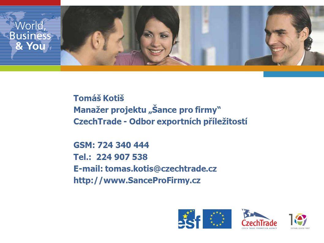 """Tomáš Kotiš Manažer projektu """"Šance pro firmy CzechTrade - Odbor exportních příležitostí GSM: 724 340 444 Tel.: 224 907 538 E-mail: tomas.kotis@czechtrade.cz http://www.SanceProFirmy.cz"""