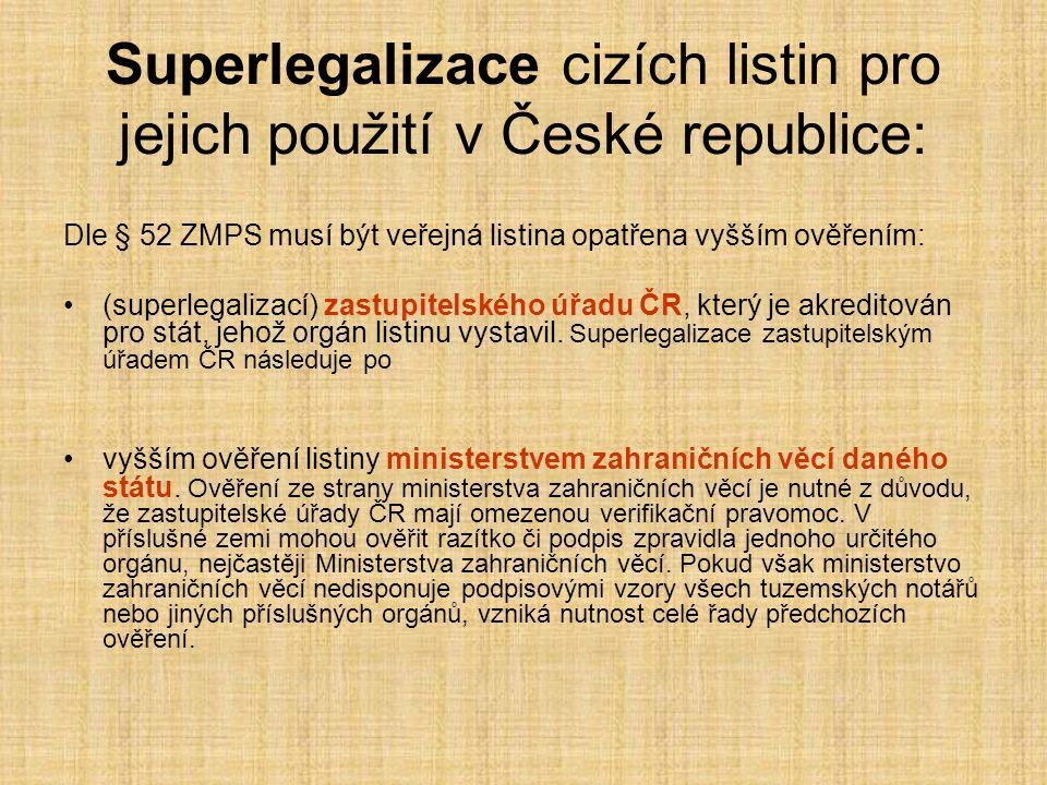 Superlegalizace cizích listin pro jejich použití v České republice: Dle § 52 ZMPS musí být veřejná listina opatřena vyšším ověřením: (superlegalizací) zastupitelského úřadu ČR, který je akreditován pro stát, jehož orgán listinu vystavil.
