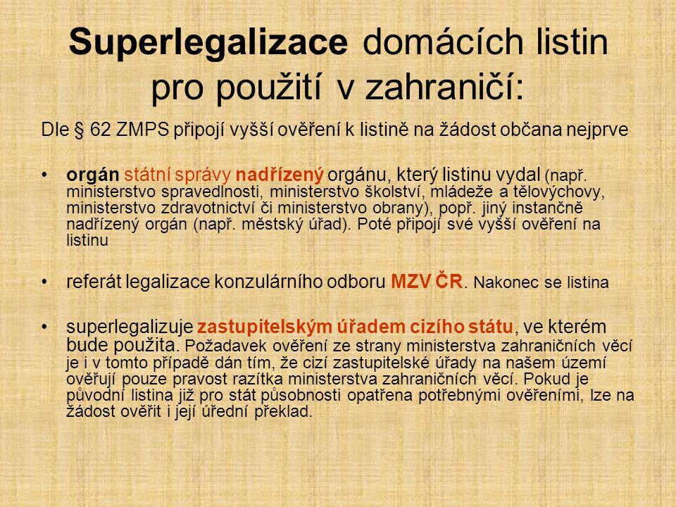 Superlegalizace domácích listin pro použití v zahraničí: Dle § 62 ZMPS připojí vyšší ověření k listině na žádost občana nejprve orgán státní správy nadřízený orgánu, který listinu vydal (např.