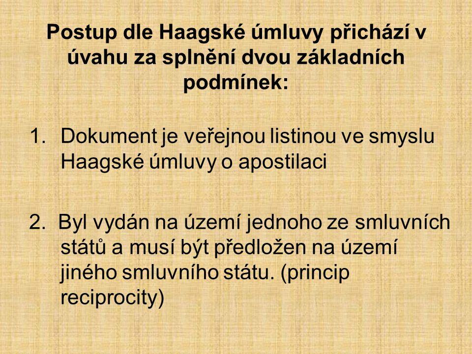 Postup dle Haagské úmluvy přichází v úvahu za splnění dvou základních podmínek: 1.Dokument je veřejnou listinou ve smyslu Haagské úmluvy o apostilaci 2.