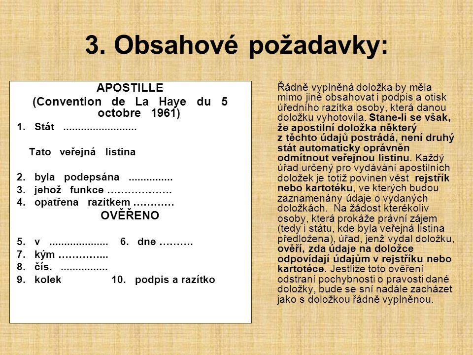 3. Obsahové požadavky: APOSTILLE (Convention de La Haye du 5 octobre 1961) 1. Stát......................... Tato veřejná listina 2. byla podepsána....