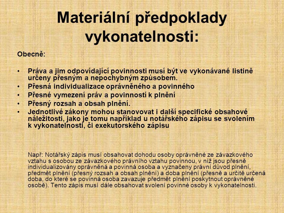 Materiální předpoklady vykonatelnosti: Obecně: Práva a jim odpovídající povinnosti musí být ve vykonávané listině určeny přesným a nepochybným způsobem.