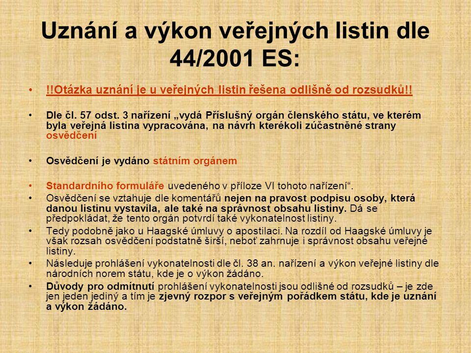 """Uznání a výkon veřejných listin dle 44/2001 ES: !!Otázka uznání je u veřejných listin řešena odlišně od rozsudků!! Dle čl. 57 odst. 3 nařízení """"vydá P"""