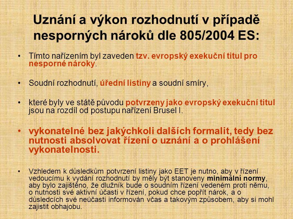 Uznání a výkon rozhodnutí v případě nesporných nároků dle 805/2004 ES: Tímto nařízením byl zaveden tzv. evropský exekuční titul pro nesporné nároky. S