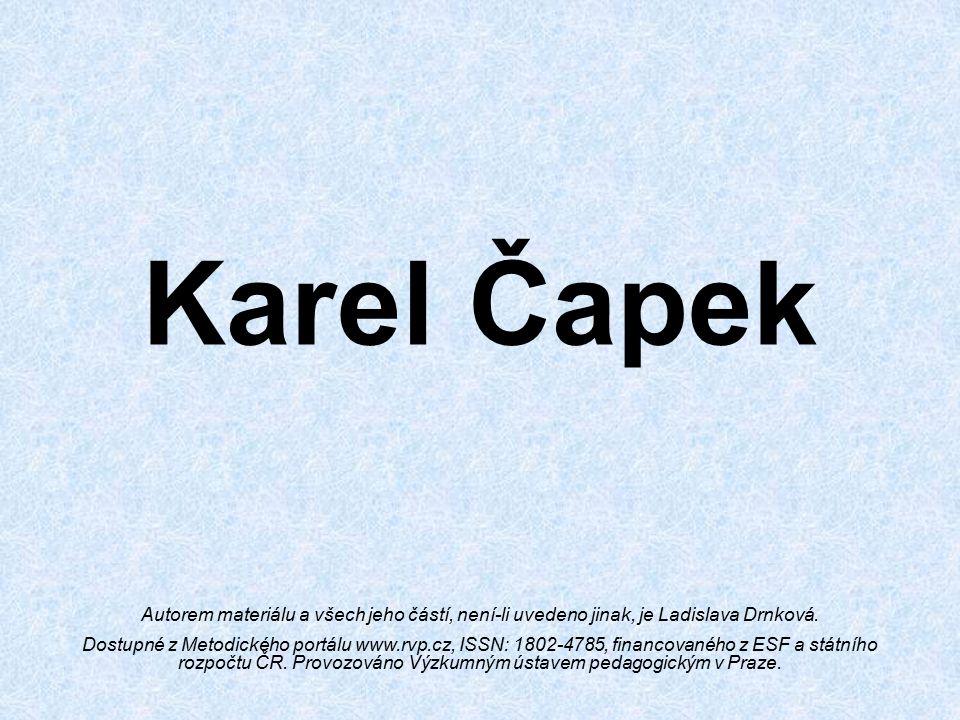 Karel Čapek Autorem materiálu a všech jeho částí, není-li uvedeno jinak, je Ladislava Drnková.