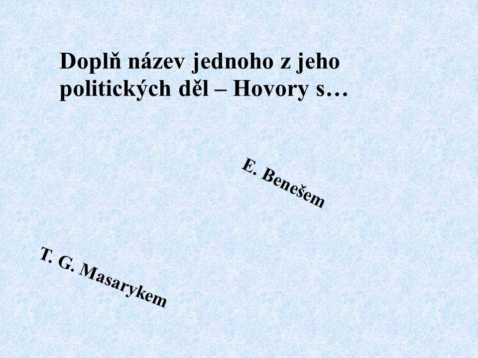 Doplň název jednoho z jeho politických děl – Hovory s… E. Benešem T. G. Masarykem