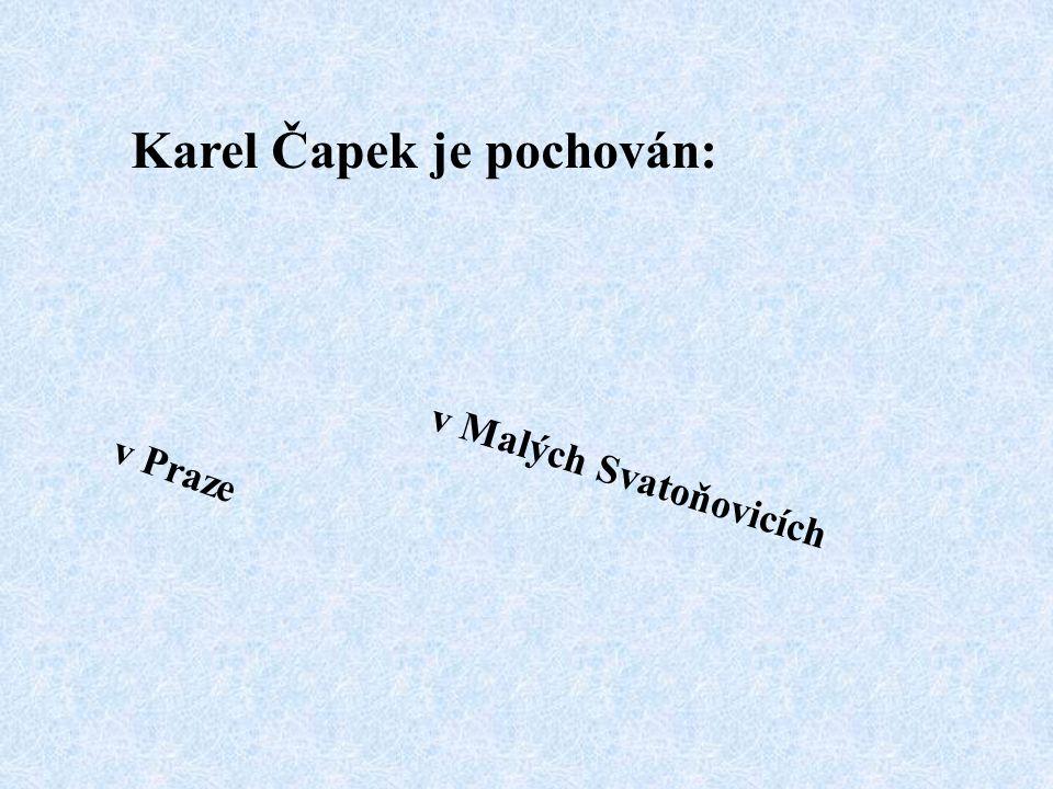 Karel Čapek je pochován: v Praze v Malých Svatoňovicích