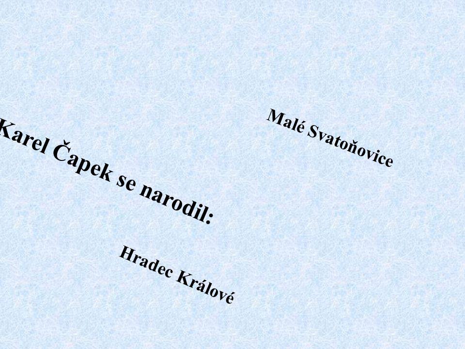 Karel Čapek se narodil: Malé Svatoňovice Hradec Králové