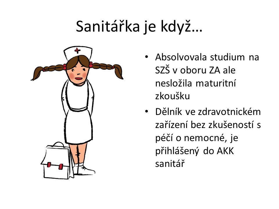 Sanitářka je když… Absolvovala studium na SZŠ v oboru ZA ale nesložila maturitní zkoušku Dělník ve zdravotnickém zařízení bez zkušeností s péčí o nemocné, je přihlášený do AKK sanitář
