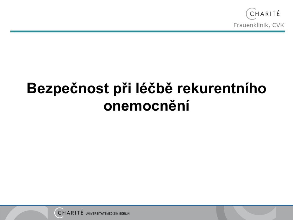 Frauenklinik, CVK Bezpečnost při léčbě rekurentního onemocnění
