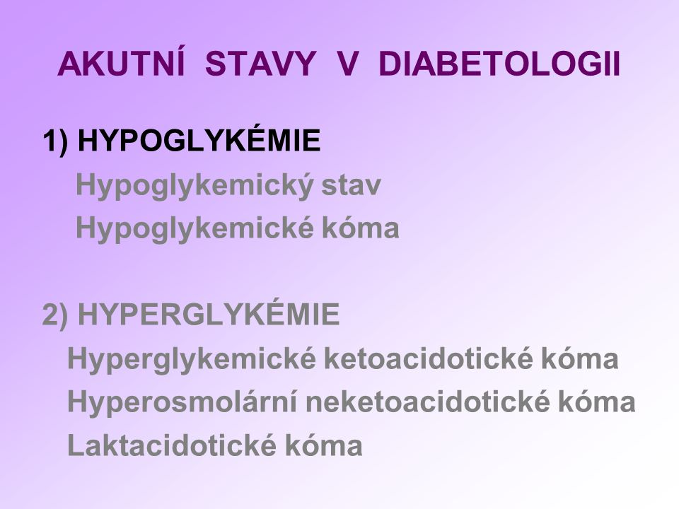 Hypoglykémie Udržování normoglykémie- glukoregulační mechanismy mozková tkáň- není schopna utilizovat MK Méně než 3,3 mmol/l Lehká- pacient zvládne sám Těžká- pomoc okolí