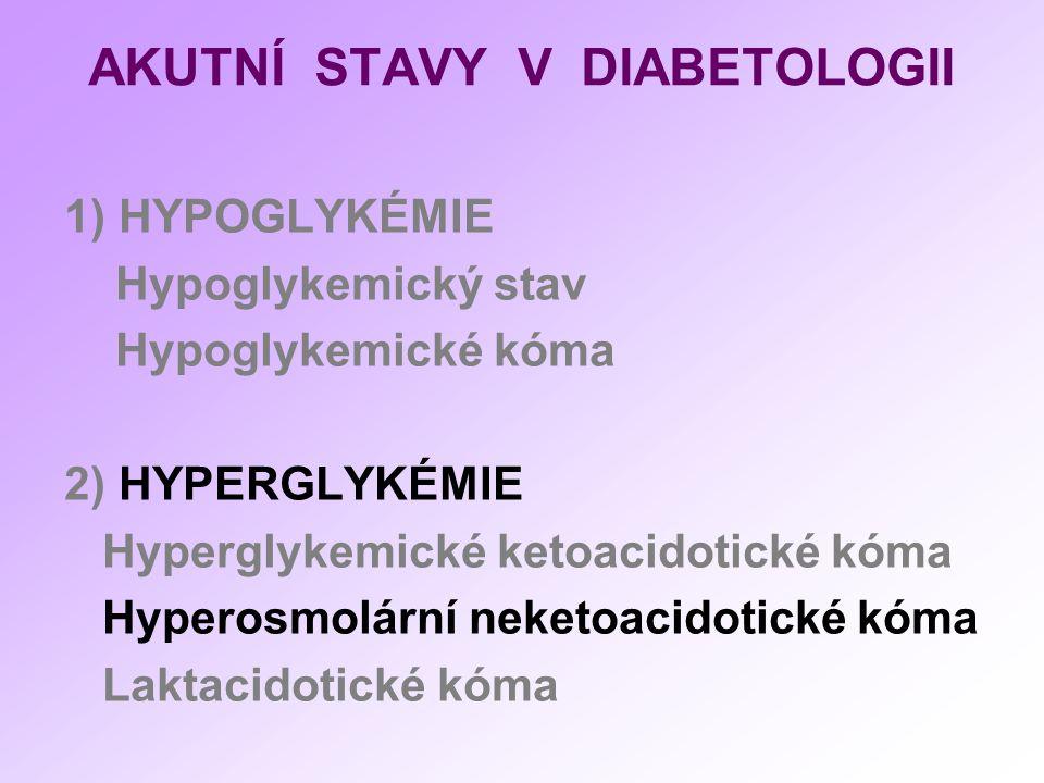 AKUTNÍ STAVY V DIABETOLOGII 1) HYPOGLYKÉMIE Hypoglykemický stav Hypoglykemické kóma 2) HYPERGLYKÉMIE Hyperglykemické ketoacidotické kóma Hyperosmolární neketoacidotické kóma Laktacidotické kóma