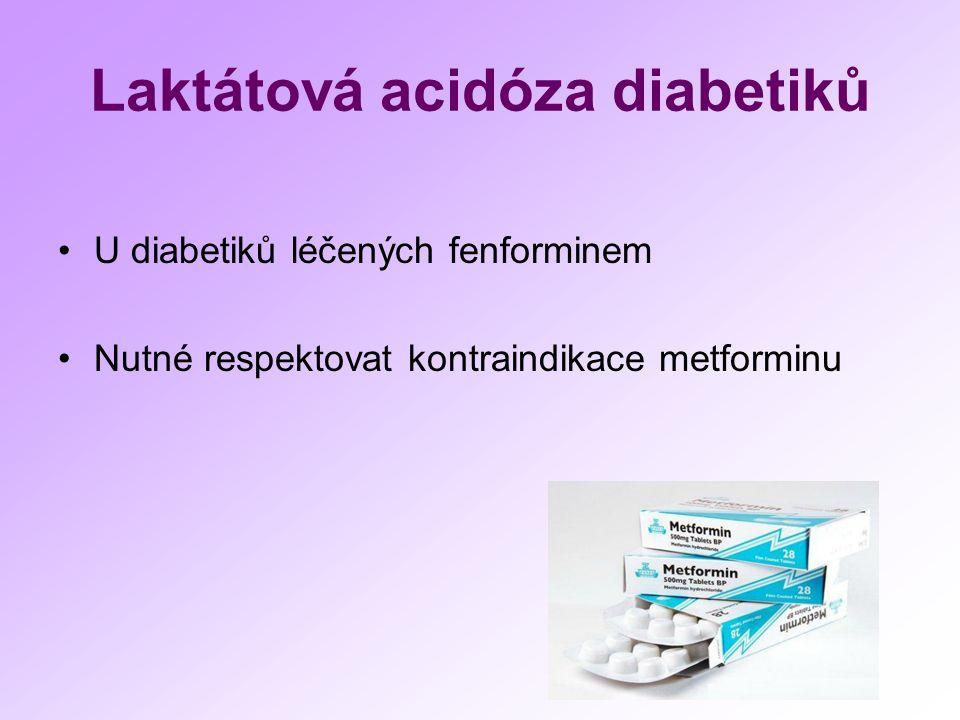 Laktátová acidóza diabetiků U diabetiků léčených fenforminem Nutné respektovat kontraindikace metforminu