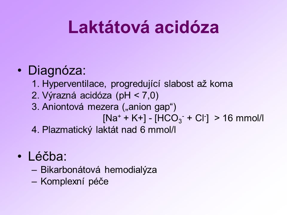 Laktátová acidóza Diagnóza: 1. Hyperventilace, progredující slabost až koma 2.