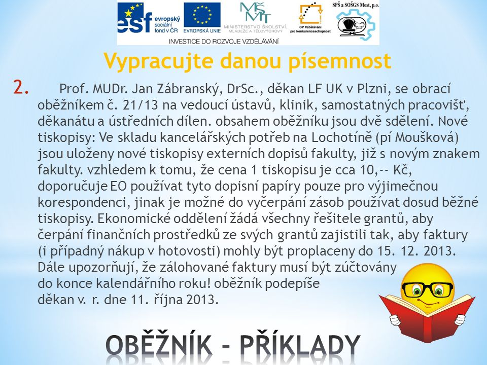 Vypracujte danou písemnost 2. Prof. MUDr. Jan Zábranský, DrSc., děkan LF UK v Plzni, se obrací oběžníkem č. 21/13 na vedoucí ústavů, klinik, samostatn