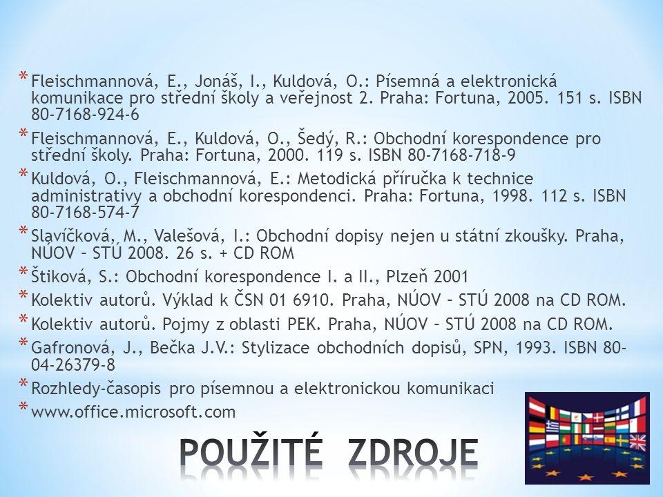 * Fleischmannová, E., Jonáš, I., Kuldová, O.: Písemná a elektronická komunikace pro střední školy a veřejnost 2. Praha: Fortuna, 2005. 151 s. ISBN 80-