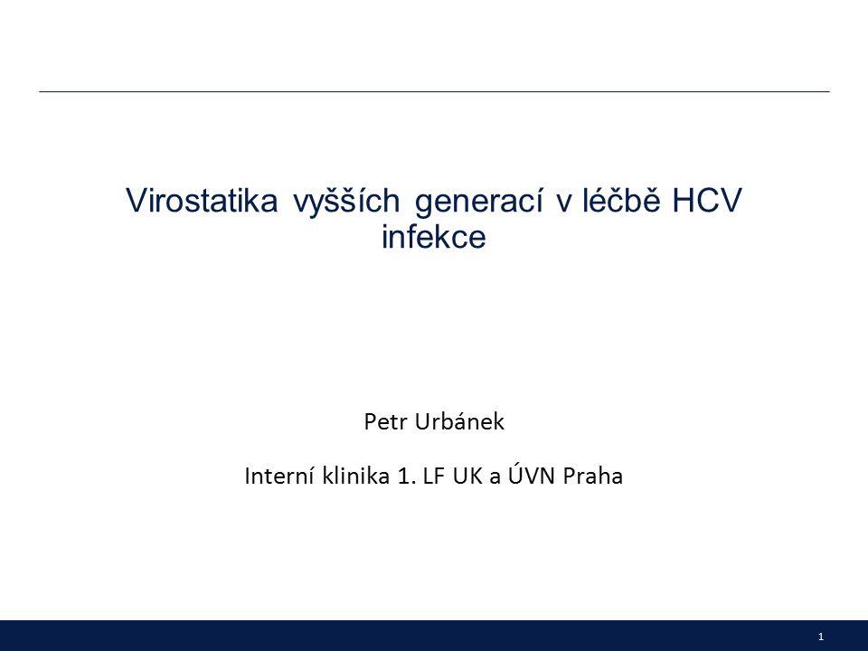 1 Virostatika vyšších generací v léčbě HCV infekce Petr Urbánek Interní klinika 1.