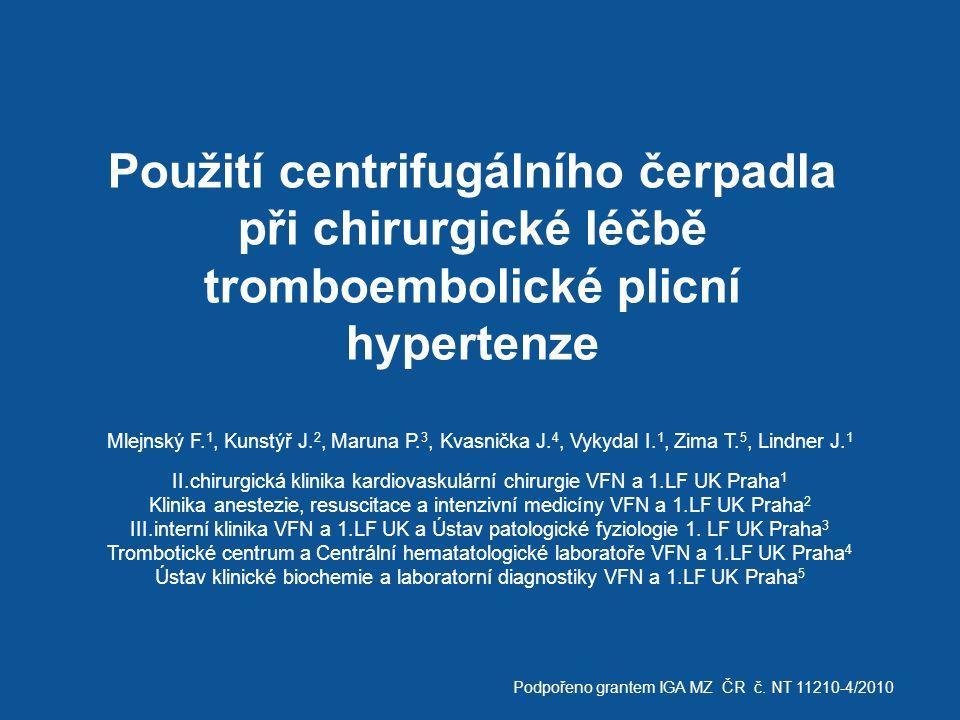 Použití centrifugálního čerpadla při chirurgické léčbě tromboembolické plicní hypertenze Mlejnský F. 1, Kunstýř J. 2, Maruna P. 3, Kvasnička J. 4, Vyk