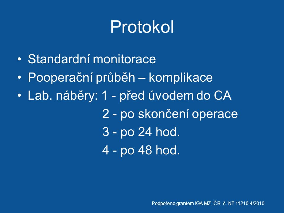 Protokol Standardní monitorace Pooperační průběh – komplikace Lab. náběry: 1 - před úvodem do CA 2 - po skončení operace 3 - po 24 hod. 4 - po 48 hod.