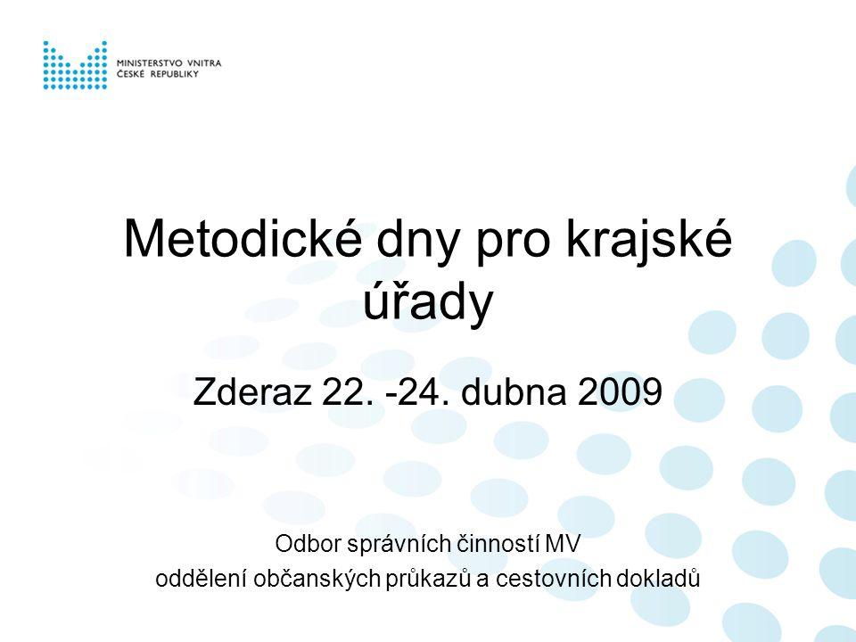 Metodické dny pro krajské úřady Zderaz 22. -24. dubna 2009 Odbor správních činností MV oddělení občanských průkazů a cestovních dokladů