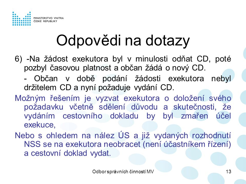 Odbor správních činností MV13 Odpovědi na dotazy 6) -Na žádost exekutora byl v minulosti odňat CD, poté pozbyl časovou platnost a občan žádá o nový CD
