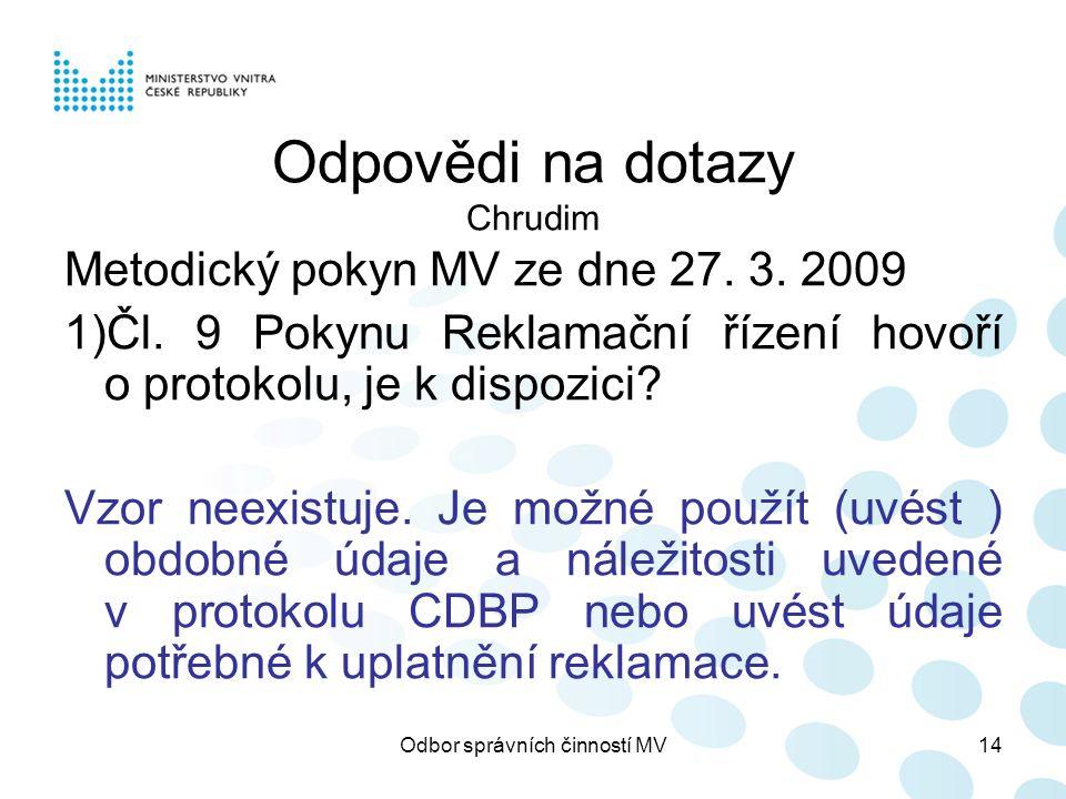 Odbor správních činností MV14 Odpovědi na dotazy Chrudim Metodický pokyn MV ze dne 27. 3. 2009 1)Čl. 9 Pokynu Reklamační řízení hovoří o protokolu, je