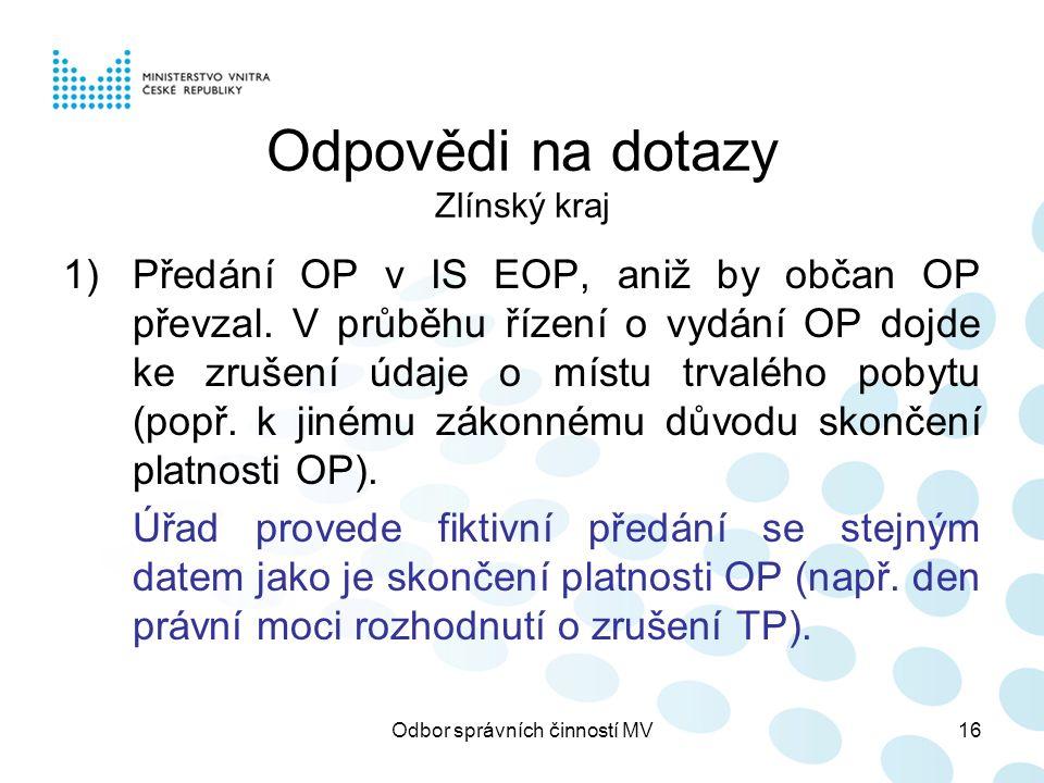 Odbor správních činností MV16 Odpovědi na dotazy Zlínský kraj 1)Předání OP v IS EOP, aniž by občan OP převzal. V průběhu řízení o vydání OP dojde ke z