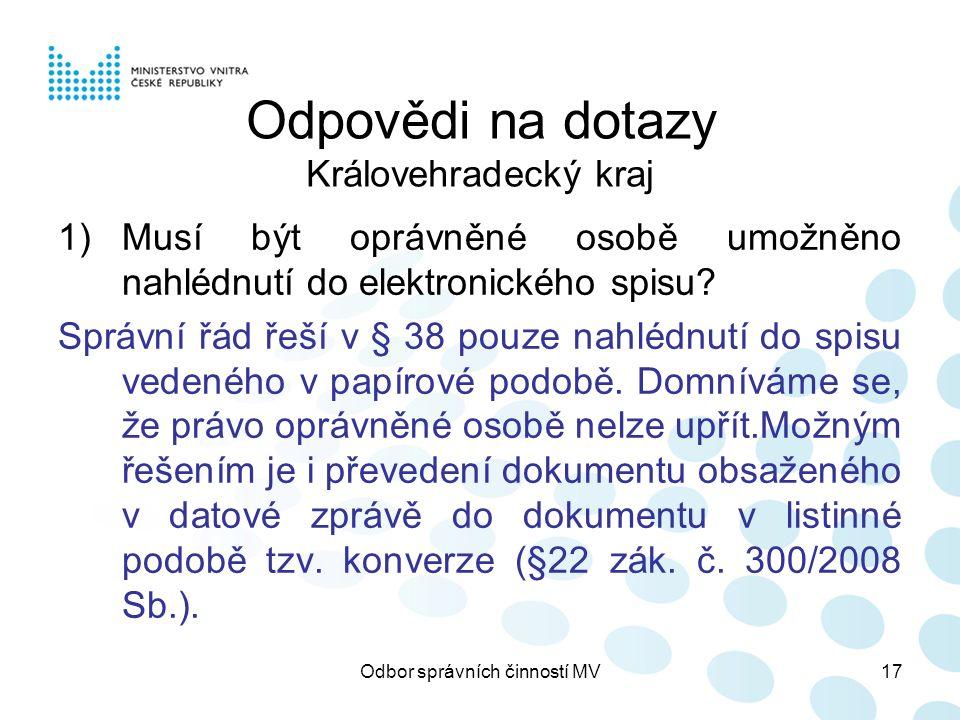 Odbor správních činností MV17 Odpovědi na dotazy Královehradecký kraj 1)Musí být oprávněné osobě umožněno nahlédnutí do elektronického spisu? Správní