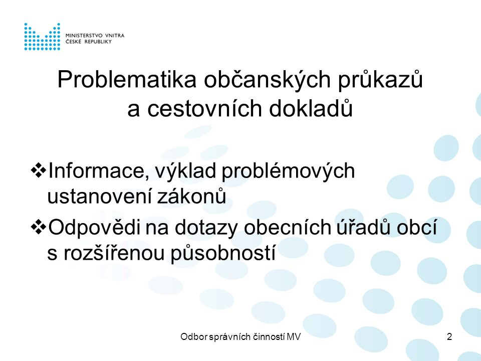 Odbor správních činností MV2 Problematika občanských průkazů a cestovních dokladů  Informace, výklad problémových ustanovení zákonů  Odpovědi na dotazy obecních úřadů obcí s rozšířenou působností