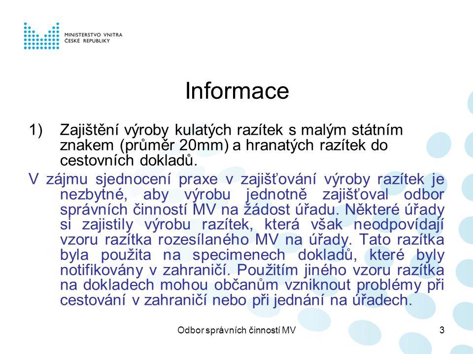 Odbor správních činností MV3 Informace 1)Zajištění výroby kulatých razítek s malým státním znakem (průměr 20mm) a hranatých razítek do cestovních dokl