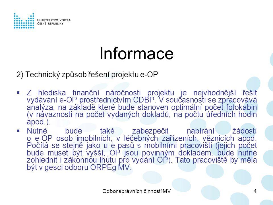 Odbor správních činností MV4 Informace 2) Technický způsob řešení projektu e-OP  Z hlediska finanční náročnosti projektu je nejvhodnější řešit vydávání e-OP prostřednictvím CDBP.