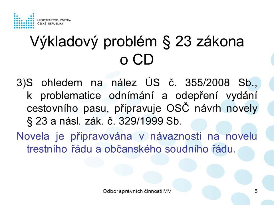 Odbor správních činností MV5 Výkladový problém § 23 zákona o CD 3)S ohledem na nález ÚS č. 355/2008 Sb., k problematice odnímání a odepření vydání ces