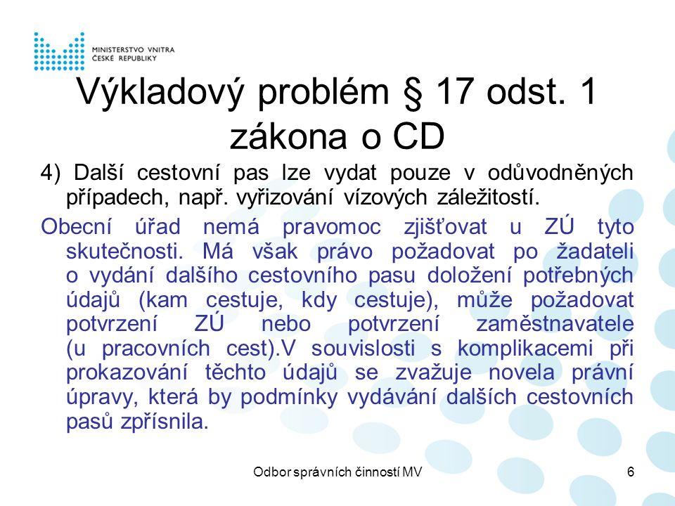 Odbor správních činností MV6 Výkladový problém § 17 odst. 1 zákona o CD 4) Další cestovní pas lze vydat pouze v odůvodněných případech, např. vyřizová