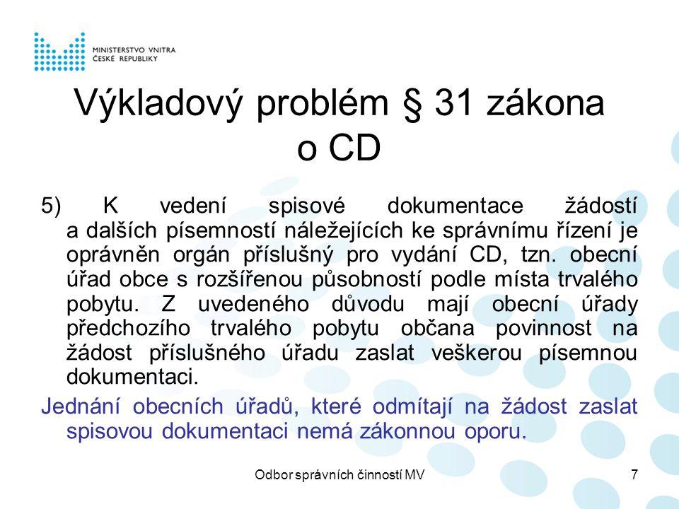 Odbor správních činností MV7 Výkladový problém § 31 zákona o CD 5) K vedení spisové dokumentace žádostí a dalších písemností náležejících ke správnímu