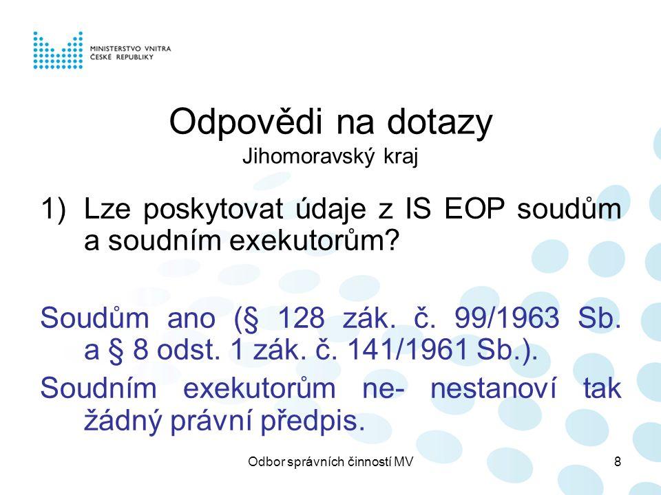 Odbor správních činností MV8 Odpovědi na dotazy Jihomoravský kraj 1)Lze poskytovat údaje z IS EOP soudům a soudním exekutorům? Soudům ano (§ 128 zák.