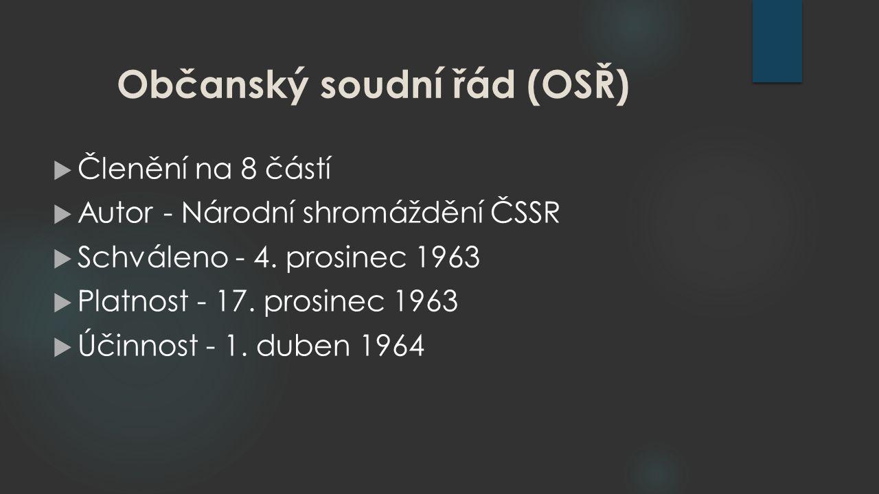 Občanský soudní řád (OSŘ)  Členění na 8 částí  Autor - Národní shromáždění ČSSR  Schváleno - 4.
